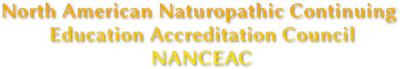 North American Naturopathic Continuing           Education Accreditation Council                             NANCEAC